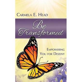 Be Transformed Empowering You For Destiny by Head & Carmela E.
