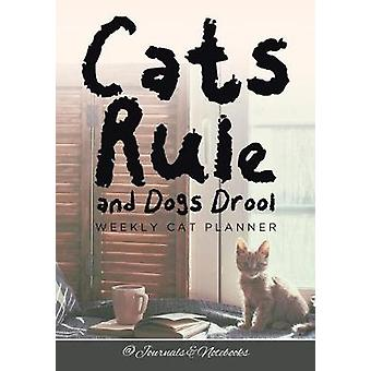 Cats Rule and Dogs Drool Weekly Cat Planner by Journals Notebooks