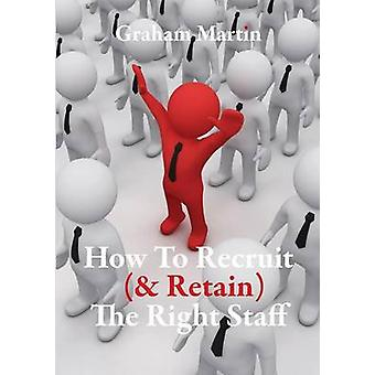 How to Recruit  Retain the Right Staff by Martin & Graham