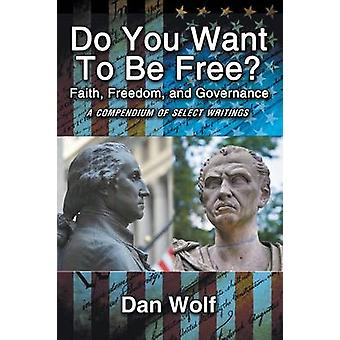 Do You Want to Be Free Faith Freedom and Governance by Wolf & Dan