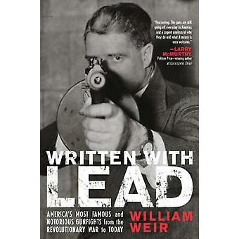 Written with Lead Americas Most Famous and Notorious Gunfights from the Revolutionary War to Today by Weir & William