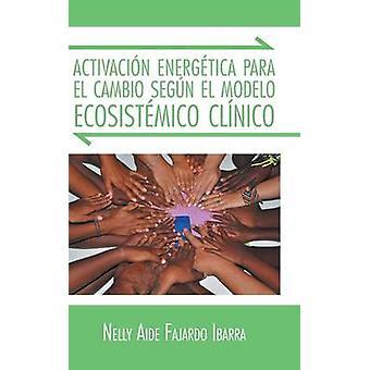Activacion Energetica Para El Cambio Segun El Modelo Ecosistemico Clinico by Nelly Aide Fajardo Ibarra