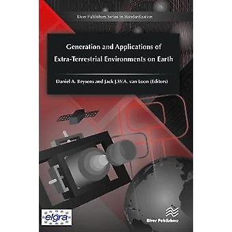 Generation and Applications of ExtraTerrestrial Environments on Earth by Beysens & Daniel A.