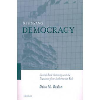 Defusing Democracy - Central Bank Autonomy and the Transition from Aut