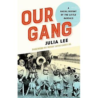 Our Gang - A Racial History of the Little Rascals by Julia Lee - Henry