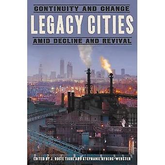 Legacy Cities - Continuité and Change amid Decline and Revival par J. R.