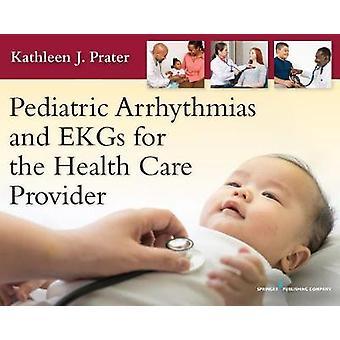 Pediatric Arrhythmias and EKGs for the Health Care Provider by Kathle