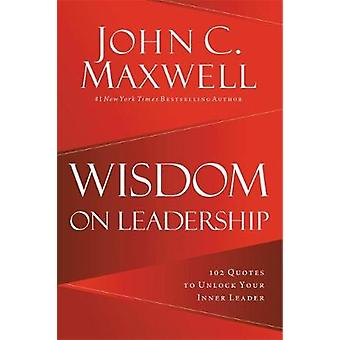 Wisdom on Leadership - 102 Quotes to Unlock Your Potential to Lead by