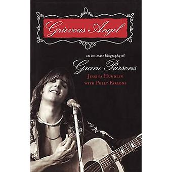 Grievous Angel - An Intimate Biography of Gram Parsons by Jessica Hund