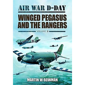 Air War D-Day Volume 3 - Winged Pegasus and The Rangers by Martin Bowm