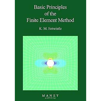 Basic Principles of the Finite Element Method (New edition) by K.M. E