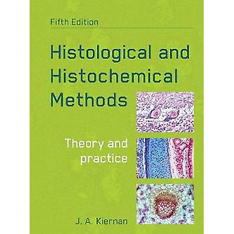 Histological and Histochemical Methods (5th Revised edition) by John