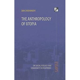 The Anthropology of Utopia by Dan Chodorkoff - 9788293064305 Book