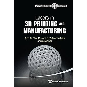 Lasers In 3d Printing And Manufacturing by Chee Kai Chua - 9789814656