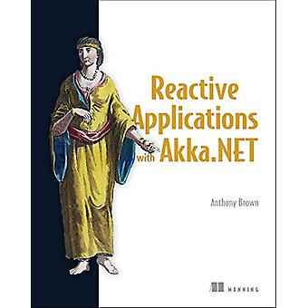 Reactive Applications with Akka.NET by Anthony Brown - 9781617292989