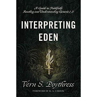 Interpreting Eden - A Guide to Faithfully Reading and Understanding Ge