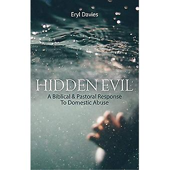 Hidden Evil - A Biblical and Pastoral Response to Domestic Abuse by D.