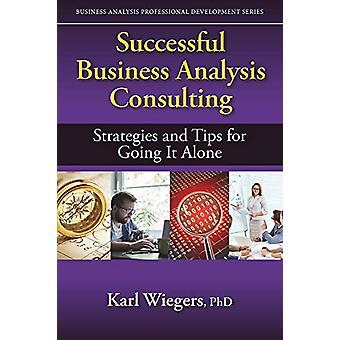 Successful Business Analysis Consulting - Strategies and Tips for Goin