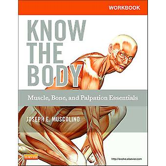 Workbook for Know the Body Muscle Bone and Palpation Esse by Joseph Muscolino