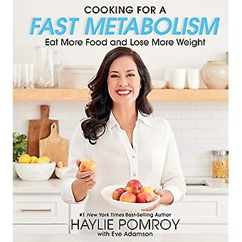 Cooking for a Fast Metabolism - Eat More Food amd Lose More Weight by