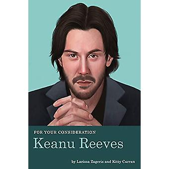 For Your Consideration - Keanu Reeves by Larissa Zageris - 97816836915