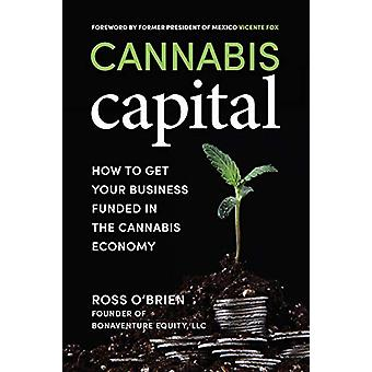 Cannabis Capital - How to Get Your Business Funded in the Cannabis Eco