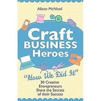 Craft Business Heroes - 30 kreative iværksættere deler hemmelighederne bag deres succes