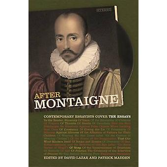 After Montaigne - Contemporary Essayists Cover the Essays by Patrick M