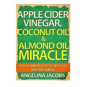 Apple Cider Vinegar - Coconut Oil & Almond Oil Miracle - Health an