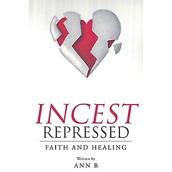 Incest Repressed - Faith and Healing by Ann B - 9781635259087 Book