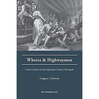 Whores and Highwaymen - Crime and Justice in the Eighteenth-Century Me