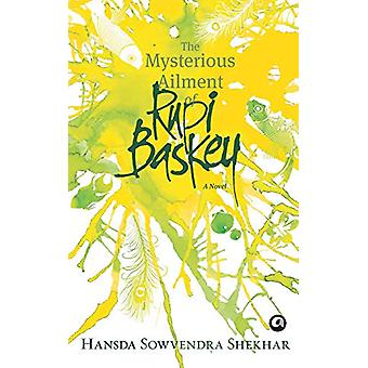 The Mysterious Ailment of Rupi Baskey - A Novel by Hansda Sowvendra Sh