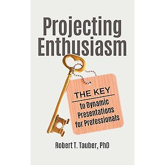 Projecting Enthusiasm by Robert T. Tauber