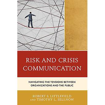 Risk and Crisis Communication Navigating the Tensions between Organizations and the Public