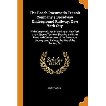 The Beach Pneumatic Transit� Company's Broadway Underground Railway, New York City: With Complete Maps of the City of New York and Adjacent Territory, Showing the Main� Lines and Connections of the Broadway Underground Railway, Profiles of the Routes, E