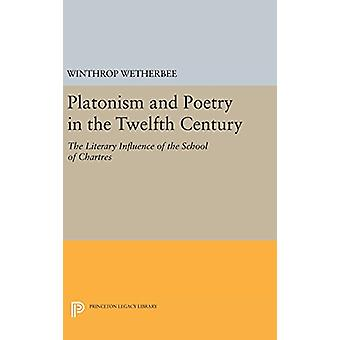 Platonism and Poetry in the Twelfth Century - The Literary Influence o