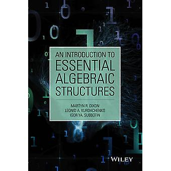 An Introduction to Essential Algebraic Structures by Dixon & Martyn