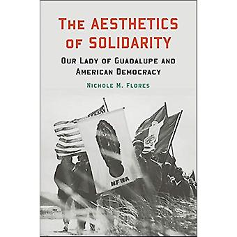 The Aesthetics of Solidarity by Nichole M. Flores