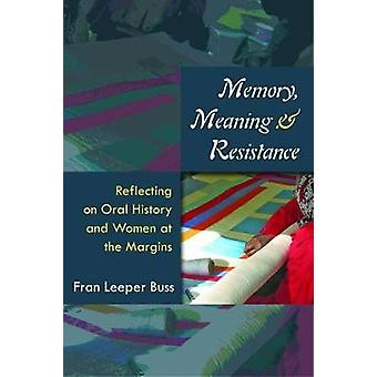 Memory - Meaning - and Resistance - Reflecting on Oral History and Wom