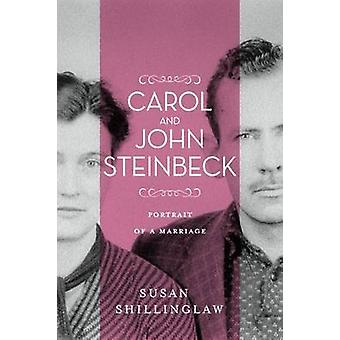 Carol and John Steinbeck - Portrait of a Marriage by Susan Shillinglaw