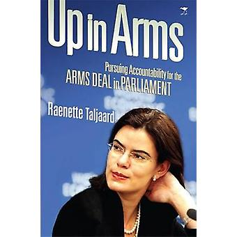 Up in Arms - Probing the Arms Deal in Parliament by Raenette Taljaard