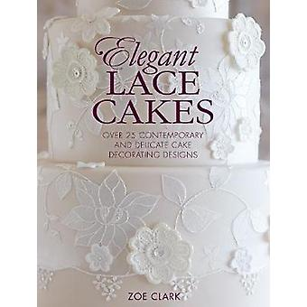 Elegant Lace Cakes - Over 25 Contemporary and Delicate Cake Decorating