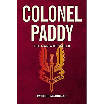 Colonel Paddy - The Man Who Dared by Patrick Marrinan - 9781780730417