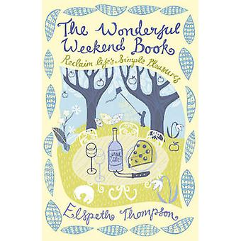 The Wonderful Weekend Book - Reclaiming Life's Simple Pleasures by Els