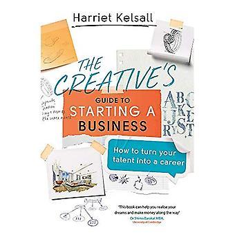 Guide de la Creative au démarrage d'une entreprise: comment transformer votre talent dans une carrière