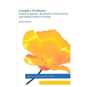 Complex Predicates : Verbal Complexes, Resultative Constructions, and Particle Verbs in German