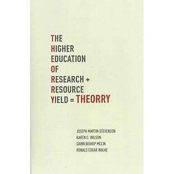 T.H.E.O.R.R.Y. : The Higher Education of Research Yield: The Higher Education of Research + Resource Yield