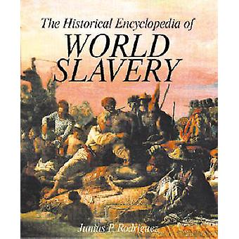 The Historical Encyclopedia of World Slavery 2 Volumes by Rodriguez & Junius P.