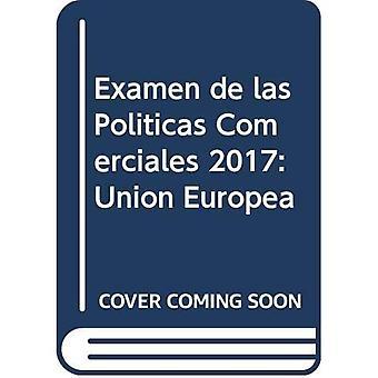 Examen de Las Pol ticas Comerciales 2017: Uni n Europea