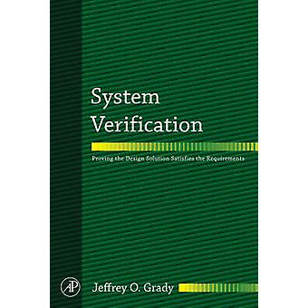 System Verification Proving the Design Solution Satisfies the Requirements by Grady & Jeffrey O.